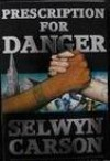Prescription for Danger - Selwyn Carson