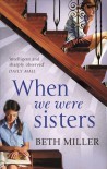 When We Were Sisters - Beth  Miller