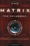 The Matrix and Philosophy: Welcome to the Desert of the Real - William Irwin, Gerald J. Erion, Barry  Smith, Carolyn Korsmeyer, Jonathan J. Sanford, Jason Holt, Theodore Schick Jr., Gregory Bassham, James Lawler, David Mitsuo Nixon