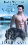 Dark Sentinels Book One:Sable - Dariel Raye