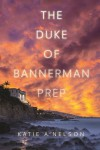 The Duke of Bannerman Prep - Katie A. Nelson