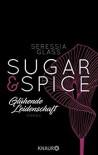 Sugar & Spice - Glühende Leidenschaft: Roman (Die Sugar-&-Spice-Reihe, Band 1) - Nicole Hölsken, Seressia Glass