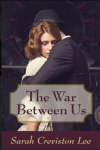 The War Between Us - Sarah Creviston Lee