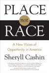 Place, Not Race: A New Vision of Opportunity in America - Sheryll Cashin