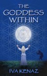 The Goddess Within - Iva Kenaz