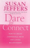 Dare to Connect: How to Create Confidence, Trust and Loving Relationships - Susan  Jeffers
