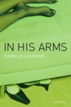 In His Arms : A Novel - Camille Laurens