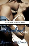 His Weekend Wife (The KNIGHT Brothers Book 2) - Rhonda Lee Carver