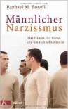 Männlicher Narzissmus: Das Drama der Liebe, die um sich selbst kreist - Raphael M. Bonelli