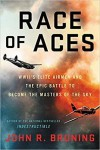 RACE OF ACES: WWII's Elite Airmen and the Epic Battle to Become the Masters of the Sky - John R. Bruning