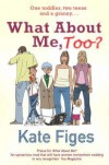 What about Me, Too? - Kate Figes
