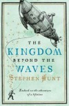 Kingdom Beyond the Waves, The - Stephen Hunt