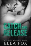 Catch and Release (The Catch Series Book 2) - Ella Fox