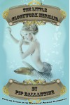 The Little Clockwork Mermaid - Pip Ballantine
