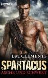 Spartacus: Asche und Schwert: Spartacus 1 - Roman (German Edition) - J. M. Clements, Martin Ruf