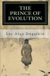 The Prince of Evolution: Peter Kropotkin's Adventures in Science and Politics - Lee Alan Dugatkin