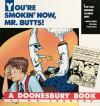 You're Smokin' Now, Mr. Butts!: A Doonesbury Book (Doonesbury Books (Andrews & McMeel)) - G. B. Trudeau