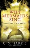 Why Mermaids Sing: A Sebastian St. Cyr Mystery - C.S. Harris