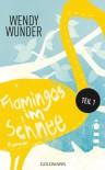 Flamingos im Schnee 1: Roman - Wendy Wunder