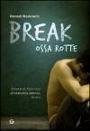 Break. Ossa rotte - Hannah Moskowitz, Sara Reggiani