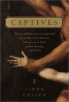 Captives: The story of Britain's pursuit of empire and how its soldiers and civilians were  held captive by the dream of global supremacy - Linda Colley