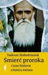 Śmierć proroka i inne historie o końcu świata - Słobodzianek Tadeusz