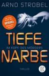 Im Kopf des Mörders - Tiefe Narbe: Thriller - Arno Strobel