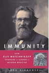 Immunity: How Elie Metchnikoff Changed the Course of Modern Medicine - Luba Vikhanski