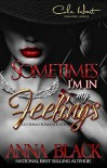 Sometimes I'm In My Feelings: An Urban Romance - Anna Black