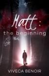 Matt: the Beginning - Viveca Benoir