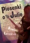 Piosenki o Julie - Damian Łukowiak