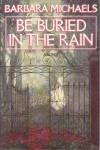 Be Buried in the Rain - Barbara Michaels