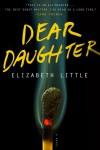Dear Daughter: A Novel - Elizabeth E. Little