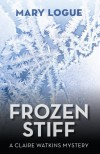 Frozen Stiff (Claire Watkins Mystery) - Mary Logue