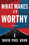 What Makes It Worthy: A Novel - David Paul Kuhn