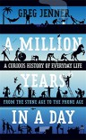 A Million Years in a Day: A Curious History of Everyday Life - Greg Jenner