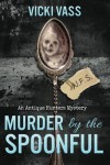 Murder by the Spoonful: An Antique Hunters Mystery - Vicki Vass