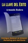 La llave del éxito Consigue destacar en Amazon Marketing para escritores - ARMANDO RODERA