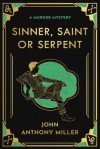 """Sinner, Saint or Serpent - John Anthony Miller"