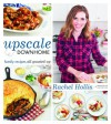 Upscale Downhome: Family Recipes, All Gussied Up - Rachel Hollis