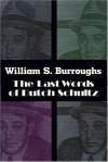 The Last Words of Dutch Schultz: A Fiction in the Form of a Film Script - William S. Burroughs