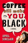Coffee Will Make You Black - April Sinclair