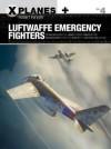 Luftwaffe Emergency Fighters: Blohm & Voss BV P.212 , Heinkel P.1087C, Junkers EF 128, Messerschmitt P.1101, Focke-Wulf Ta 183 and Henschel Hs P.135 (X-Planes) - Robert Forsyth