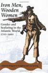 Iron Men, Wooden Women: Gender and Seafaring in the Atlantic World, 1700-1920 - Margaret Creighton