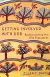 Getting Involved with God: Rediscovering the Old Testament - Ellen F. Davis