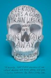 Everyone Loves a Good Train Wreck: Why We Can't Look Away - Eric G. Wilson
