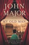 My Old Man: A Personal Journey Into Music Hall. John Major - John Roy Major