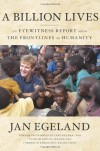 A Billion Lives: An Eyewitness Report from the Frontlines of Humanity - Jan Egeland