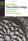 The Gothic Image: Religious Art in France of the Thirteenth Century - Emile Mâle