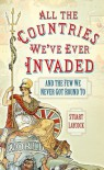 All the Countries We've Ever Invaded: And the Few We Never Got Round To - Stuart Laycock